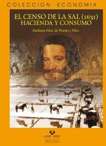 El censo de la sal (1631) : Hacienda y consumo / Emiliano Fernández de Pinedo Fernández (2014)