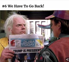 We Have To Go Back! Trump is president.