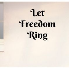 Statement Phrase Let Freedom Ring Wall Art Sticker Decal