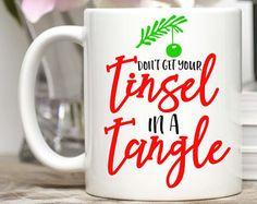 Don't Get Your Tinsel in a Tangle, Christmas Mug, Christmas Coffee Mug, Holiday Mug, Funny Christmas Mug, Secret Santa Gift, Christmas Love