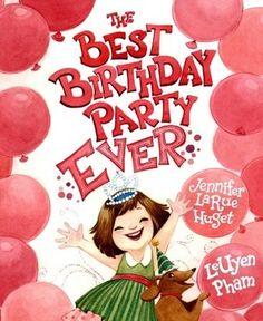 The Best Birthday Party Ever by Jennifer Larue Huget, LeUyen Pham (Illustrator)