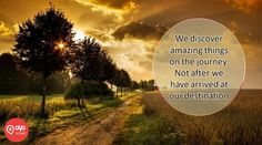 We discover #Amazing things on the #journey. Not after we have arrived at our #Destination