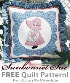 Sunbonnet Sue Pillow Download from Quilter's World newsletter. Click on the photo to access the free pattern. Sign up for this free newsletter here: AnniesNewsletters.com.