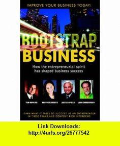 BootStrap Business - How the Entrepreneurial Spirit has Shaped Business Success (9781600134722) Heather Christie, Jack Canfield, Tom Hopkins, John Christensen , ISBN-10: 1600134726  , ISBN-13: 978-1600134722 ,  , tutorials , pdf , ebook , torrent , downloads , rapidshare , filesonic , hotfile , megaupload , fileserve
