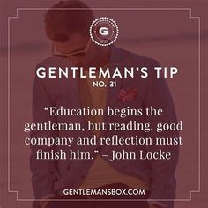 "Gentleman's Tip ""Education begins the gentleman but reading good company and reflection must finish him. Gentleman Rules, Southern Gentleman, True Gentleman, Gentleman Style, Teaching Kids Manners, John Locke, Gentlemens Guide, Love Is Comic, Win My Heart"