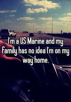 I'm a US Marine and my family has no idea I'm on my way home.