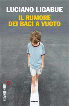 Luciano Ligabue, Il rumore dei baci a vuoto, Numeri Primi - DISPONIBILE ANCHE IN EBOOK