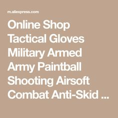 Online Shop Tactical Gloves Military Armed Army Paintball Shooting Airsoft Combat Anti-Skid Full Finger Gloves Motorcycle gloves | Aliexpress Mobile