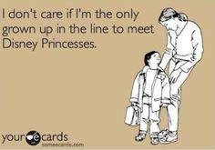 Ecard :I don't care if I'm the only grow up in line to meet the Disney princess : Disneyland : I'm obsessed