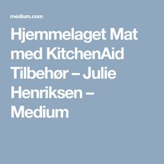 Hjemmelaget Mat med KitchenAid Tilbehør – Julie Henriksen – Medium Kitchenaid, Medium, Kitchenaid Artisan, Medium Long Hairstyles