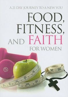 Food, Fitness, and Faith for Women: A 21 Day Journey to a New You by Freeman-Smith, http://www.amazon.com/dp/1605871664/rawreviewers