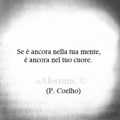 è ancora lì .If He is still in your mind, he's still in your heart! Italian Phrases, Italian Quotes, Quotes To Live By, Love Quotes, Inspirational Quotes, Beautiful Words, Sentences, Life Lessons, Decir No