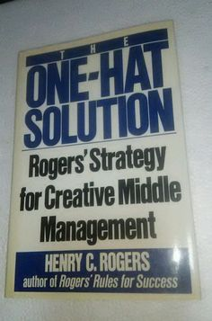 The One-Hat Solution: Roger's Strategy for Creative Middle Management 1st Ed.