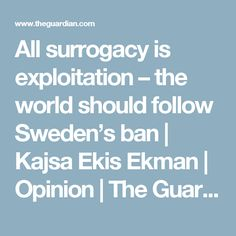 No country allows the sale of human beings, so why is surrogacy still legal? Even if it's 'altruistic', there's a price to pay Surrogacy, The Guardian, Sweden, World, Model, Press Kit, The World