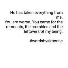 You are worse. You came for the remnants, the crumbles and the leftovers of my being. Gift Of Time, My Poetry, Everything, Poems, Reading, Poetry, Word Reading, Reading Books, Poem