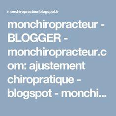 monchiropracteur - BLOGGER - monchiropracteur.com: ajustement chiropratique - blogspot - monchiropracteur.com