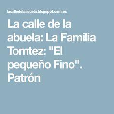 "La calle de la abuela: La Familia Tomtez: ""El pequeño Fino"". Patrón"