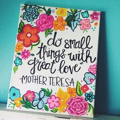 Mother Teresa 9x12 a Quote Canvas Floral 9x12 Hand painted Quote Canvas made by me! Will take 1-3 days to make and ship out!! :) I can do custom orders if you like so feel free to message me!! Thanks so much and check out my Facebook page & Instagram @AmberleyDesigns and my etsy https://www.etsy.com/shop/AmberleyDesigns?ref=hdr_shop_menu Other