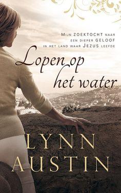 Lopen op het water - Lynn Austin (maart 2014) haar eerste non-fictie boek, een aanrader!