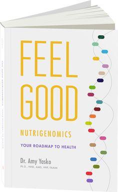 Feel Good Nutrigenomics by Dr. Amy Yasko