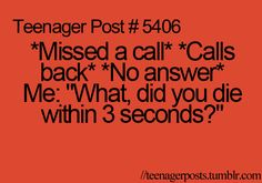 "Teenager Post - *Missed a call* *Calls back* *No answer* Me: ""What, did you die within 3 seconds? Funny Relatable Memes, Funny Quotes, Relatable Posts, Funny Teenager Quotes, Quotes Slay, Funny Comebacks, Qoutes, Funny Teen Posts, Teenager Posts"