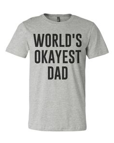 Father's Day Gift World's Okayest Dad Men's T Shirt - Best Coast Shirts
