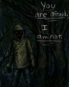 You are afraid, I am not, Hoodie, text; Creepypasta