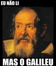 Eu não li mas o Galileu (hahaha que tosco)