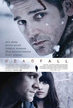 Deadfall (2012)  Eric Bana Olivia Wilde Charlie Hunnam Sissy Spacek Kris Kristofferson Genre:Crime, Drama, Thriller Runtime:1 hour 35 minutes Eric Bana and Olivia Wilde star as two fugitive siblings who come across a boxer (Charlie Hunnam) who was recently released from prison. Treat Williams and Kate Mara will play a father and daughter who become involved in the plot. Sissy Spacek and Kris Kristofferson will play the boxer's parents