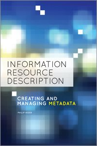 Information Resource Description: Creating and Managing Metadata - Books / Professional Development - Books for Academic Librarians - Books for Public Librarians - New Products - ALA Store
