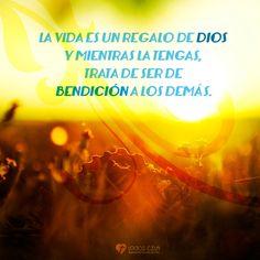 La vida es un regalo de Dios y mientras la tengas, trata de ser de bendición a los demás