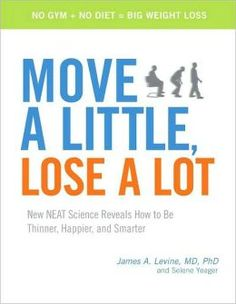 Move a Little, Lose a Lot: New N.E.A.T. Science Reveals how to be Thinner, Happier, and Smarter is a book by James A. Levine, an obesity specialist.  N.E.A.T. stands for Non-Exercise Activity Thermogenesis.  He suggests that changing daily routines and adding lots of small movement in your day is the best way to stay healthy.