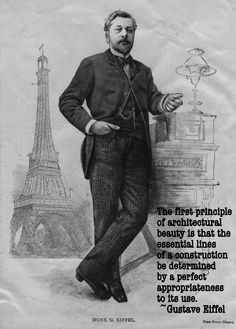 The first principle of architectural beauty is that the essential lines of a construction be determined by a perfect appropriateness to its use.                                                                                                                        ~Gustave Eiffel