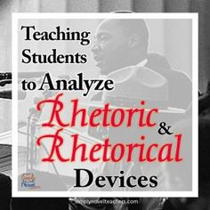 Teaching Students to Recognize and Analyze Rhetoric and Rhetorical Devices