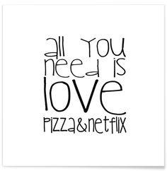 All You Need And Pizza And Netflix als Premium Poster von Monika Strigel | JUNIQE