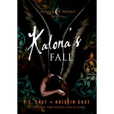 Kalona's Fall: A House of Night Novella (House of Night Series #4) (Hardcover) by P. C. Cast, Kristin Cast