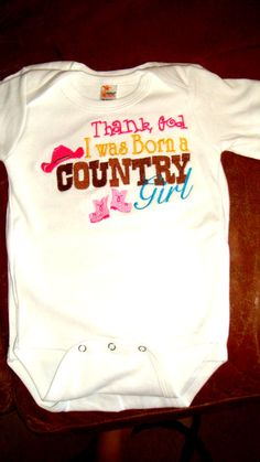 Thank God I Was Born A Country Girl Embroidered Shirt or Onesie- Baby Girl Onesie- Toddler Girl Shirt- Cowgirl Onesie- Cowgirl Shirt. $20.00, via Etsy.