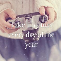 ~• take a picture every day of the year •~