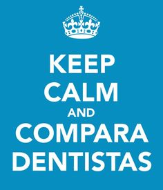 Keep Calm and Compara Dentistas