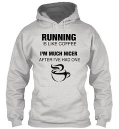 Running  Is Like Coffee I'm Much Nicer After I've Had One Ash Grey T-Shirt Front