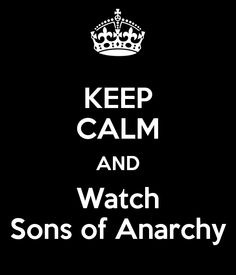 Good luck keeping calm while watching SOA...Generally speaking I'm on the edge of my seat.