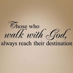 Walking with God.