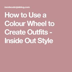 How to Use a Colour Wheel to Create Outfits - Inside Out Style