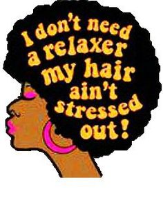 I don't need a relaxer; my hair ain't stressed out! #NaturalHair #fro #afro