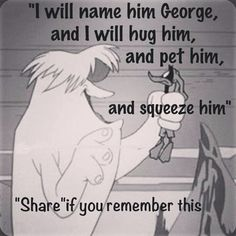 And I will name him George...