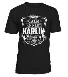 Keep Calm And Let KARLIN Handle It #Karlin