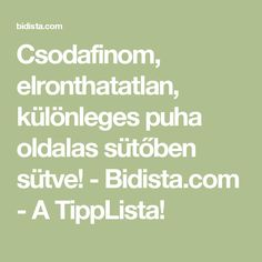 Csodafinom, elronthatatlan, különleges puha oldalas sütőben sütve! - Bidista.com - A TippLista! Math Equations