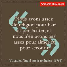 """""""Nous avons assez de religion pour haïr et persécuter, et nous n'en avons pas assez pour aimer et pour secourir"""" VOLTAIRE, Traité sur la tolérance (1763)"""
