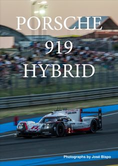 Porsche 919 Hybrid.  Book about the victory of Porsche at the 24 hours of Le Mans 2017, available in Amazon and iTunes.