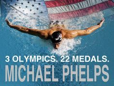 3 Olympics. 22 Medals. Michael Phelps.
